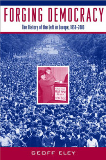 Forging Democracy: The Left and the Struggle for Democracy in Europe, 1850-2000 av Geoff Eley (Heftet)