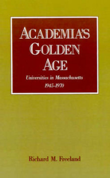 Academia's Golden Age av Richard M. Freeland (Innbundet)