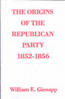 The Origins of the Republican Party 1852-1856 av William E. Gienapp (Heftet)