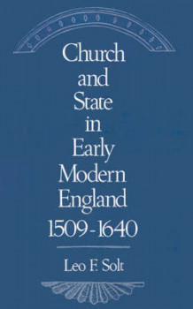 Church and State in Early Modern England, 1509-1640 av Leo F. Solt (Innbundet)