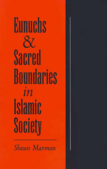 Eunuchs and Sacred Boundaries in Islamic Society av Shaun Marmon (Innbundet)