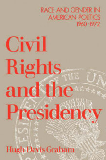 Civil Rights and the Presidency av Hugh Davis Graham (Heftet)