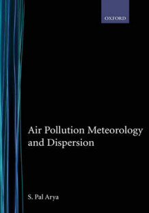 Air Pollution Meteorology and Dispersion av S. Pal Arya (Innbundet)