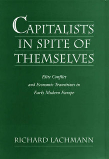 Capitalists in Spite of Themselves av Richard Lachmann (Innbundet)