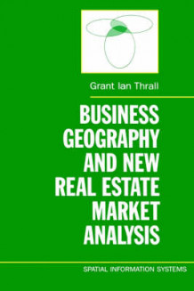 Business Geography and New Real Estate Market Analysis av Grant Ian Thrall (Innbundet)