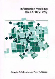 Information Modeling: The EXPRESS Way av Douglas A. Schenck og Peter R. Wilson (Innbundet)