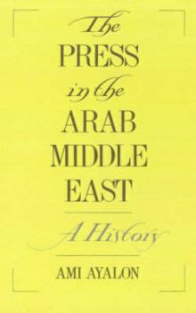 The Press in the Arab Middle East av Ami Ayalon (Innbundet)