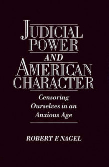 Judicial Power and American Character av Robert F. Nagel (Innbundet)
