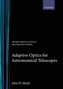 Adaptive Optics for Astronomical Telescopes av John W. Hardy (Innbundet)