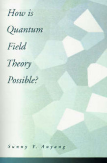 How is Quantum Field Theory Possible? av Sunny Y. Auyang (Heftet)