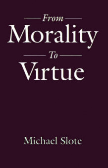From Morality to Virtue av Michael A. Slote (Heftet)
