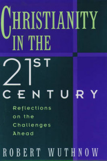 Christianity in the Twenty First Century av Robert Wuthnow (Heftet)