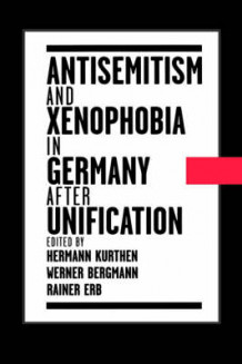 Antisemitism and Xenophobia in Germany after Unification (Innbundet)
