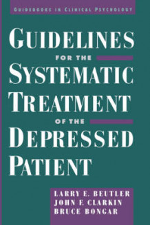 Guidelines for the Systematic Treatment of the Depressed Patient av Larry E. Beutler, etc., John Clarkin og Bruce Bongar (Innbundet)