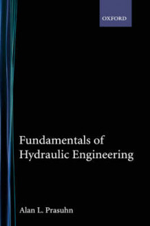 Fundamentals of Hydraulic Engineering av Alan L. Prasuhn (Innbundet)