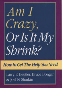Am I Crazy, Or Is It My Shrink? av Larry E. Beutler, Bruce Bongar og Joel N. Shurkin (Innbundet)