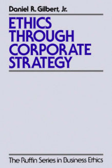 Ethics Through Corporate Strategy av Daniel R. Gilbert (Heftet)