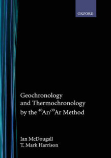 Geochronology and Thermochronology by the 40Ar/39Ar Method av Ian McDougall og T.Mark Harrison (Innbundet)