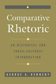 Comparative Rhetoric av George A. Kennedy (Heftet)