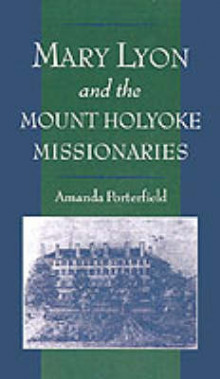 Mary Lyon and the Mount Holyoke Missionaries av Amanda Porterfield (Innbundet)