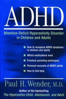 ADHD: Attention-Deficit Hyperactivity Disorder in Children, Adolescents, and Adults av Paul H. Wender (Heftet)