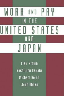 Work and Pay in the United States and Japan av Clair Brown, etc., Michael Reich, Lloyd Ulman og Yoshifumi Nakata (Innbundet)