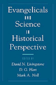 Evangelicals and Science in Historical Perspective (Innbundet)