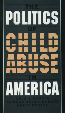 The Politics of Child Abuse in America av Lela B. Costin, Howard Jacob Karger og David Stoesz (Heftet)