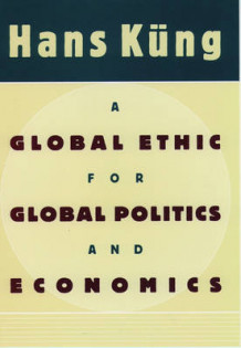 A Global Ethic for Global Politics and Economics av Hans Kung (Innbundet)