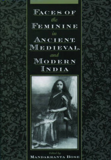 Faces of the Feminine in Ancient, Medieval and Modern India (Innbundet)