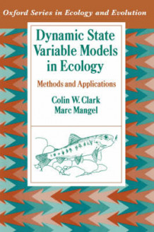 Dynamic State Variable Models in Ecology av Colin W. Clark og Marc Mangel (Heftet)