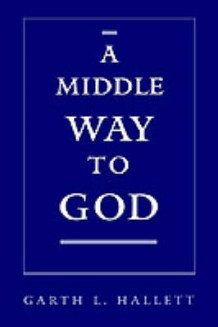 A Middle Way to God av Garth L. Hallett (Innbundet)