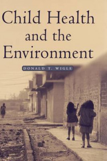Child Health and the Environment av Donald T. Wigle (Innbundet)