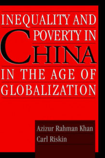 Inequality and Poverty in China in the Age of Globalization av Azizur Rahman Khan og Carl Riskin (Innbundet)