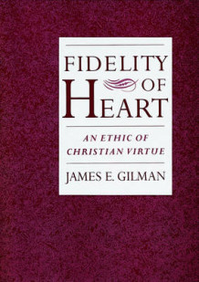 Fidelity of Heart av James E. Gilman (Innbundet)