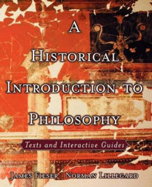 A Historical Introduction to Philosophy av James Fieser og Norman Lillegard (Heftet)