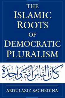 The Islamic Roots of Democratic Pluralism av Abdulaziz Sachedina (Innbundet)