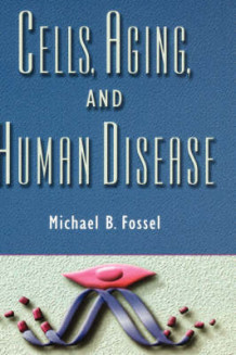Cells, Aging, and Human Disease av Michael B. Fossel (Innbundet)