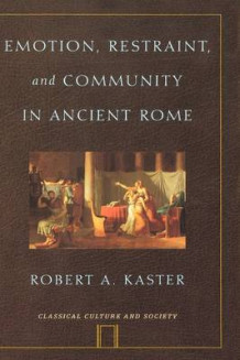 Emotion, Restraint, and Community in Ancient Rome av Robert A. Kaster (Innbundet)