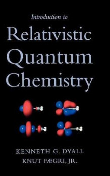 Introduction to Relativistic Quantum Chemistry av Kenneth G. Dyall og Knut Faegri (Innbundet)