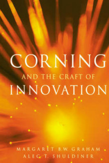 Corning and the Craft of Innovation av Margaret B.W. Graham og Alec T. Shuldiner (Innbundet)