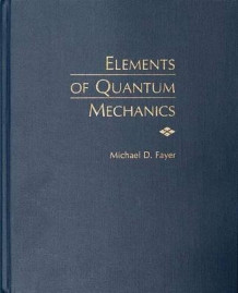 Elements of Quantum Mechanics av Michael D. Fayer (Innbundet)
