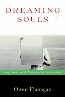 Dreaming Souls: Sleep, Dreams, and the Evolution of the Conscious Mind av Owen Flanagan (Heftet)