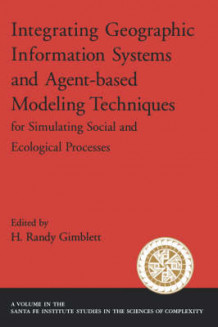Integrating Geographic Information Systems and Agent-based Modeling Techniques for Understanding Social and Ecological Processes av H. Randy Gimblett (Innbundet)