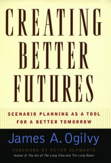 Creating Better Futures av James A. Ogilvy (Innbundet)