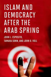 Islam and Democracy after the Arab Spring av John L. Esposito, Tamara Sonn og John O. Voll (Innbundet)