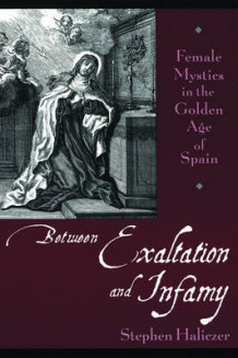 Between Exaltation and Infamy av Stephen Haliczer (Heftet)