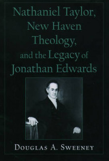 Nathaniel Taylor, New Haven Theology, and the Legacy of Jonathan Edwards av Professor Douglas A. Sweeney (Innbundet)