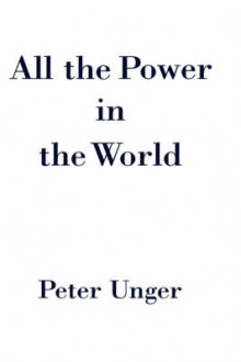 All the Power in the World av Peter Unger (Innbundet)