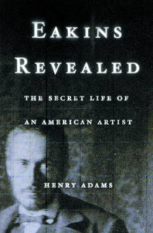 Eakins Revealed av Henry Adams (Innbundet)